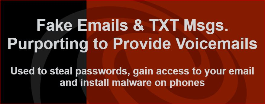 Beware of phishing emails & SMS msgs. purporting to provide voicemails